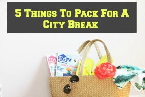 City Break: 5 Things To Pack For It